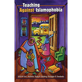 Teaching Against Islamophobia by Edited by Christopher D Stonebanks & Edited by Joe L Kincheloe