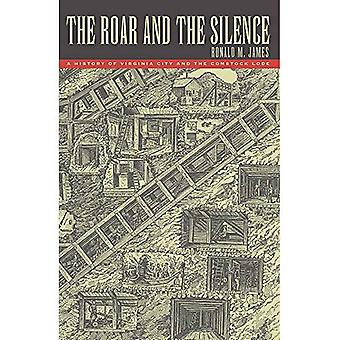 Roar and the Silence: A History of Virginia City and the Comstock Lode