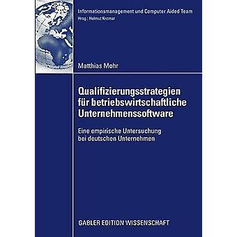 Qualifizierungsstrategien fr betriebswirtschaftliche Unternehmenssoftware  Eine empirische Untersuchung bei deutschen Unternehmen by Mohr & Matthias