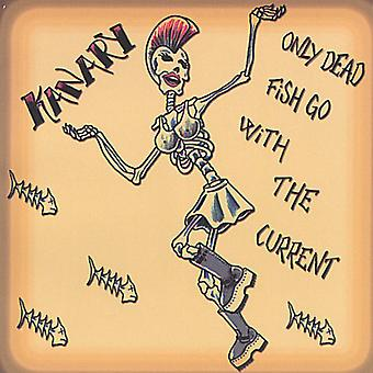 Kanary - Only Dead Fish Go with the Current [CD] USA import