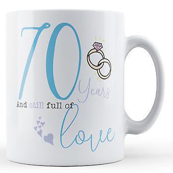 70 Years and Still full of Love - Anniversary - Printed Mug