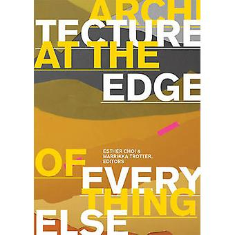 Architecture at the Edge of Everything Else by Esther Choi - Marrikka