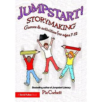 Jumpstart! Storymaking - Games and Activities for Ages 7-12 by Pie Cor