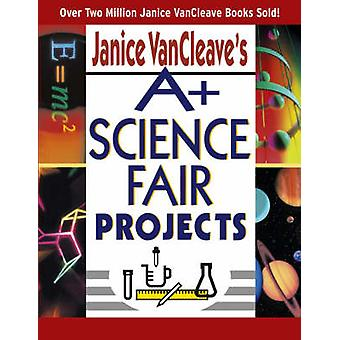 A+ Science Fair Projects by Janice VanCleave - 9780471331025 Book