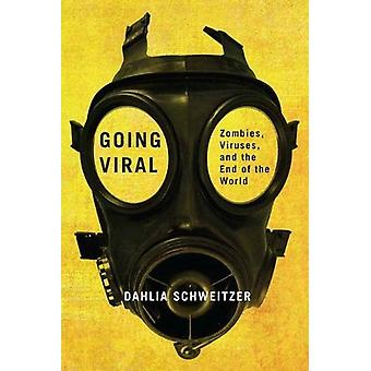Going Viral - Zombies - Viruses - and the End of the World by Dahlia S
