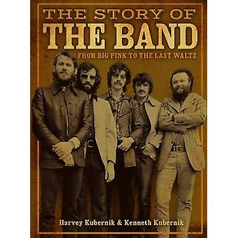 The Story of the Band - From Big Pink to the Last Waltz by The Story o