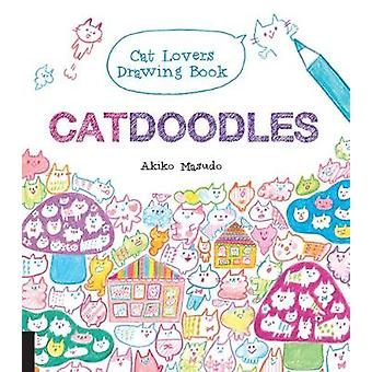 Catdoodles - The Cat Lovers Drawing Book by Akiko Masuda - 97816315936