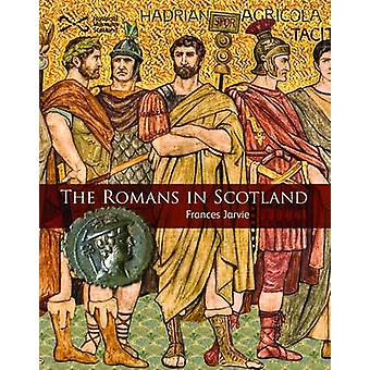 The Romans in Scotland (2nd Revised edition) by Frances Jarvie - 9781