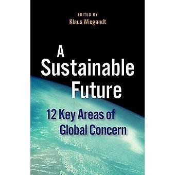 A Sustainable Future - 12 Key Areas of Global Concern by Klaus Wiegand