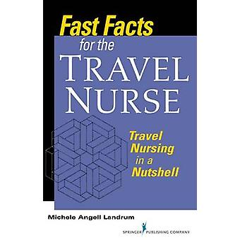 Fast Facts for the Travel Nurse - Travel Nursing in a Nutshell by Mich