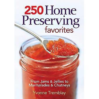 250 accueil conservation favoris: des confitures & gelées aux marmelades & Chutneys