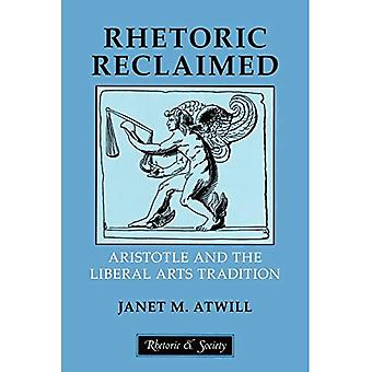 Rhetoric Reclaimed: Aristotle and the Liberal Arts Tradition