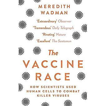 The Vaccine Race: How Scientists Used Human Cells� to Combat Killer Viruses