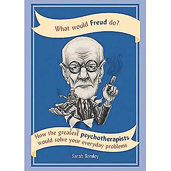 What Would Freud Do?: How the Greatest Psychotherapists Would Solve Your Everyday Problems (Paperback)