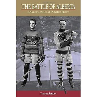 The Battle of Alberta : A Century of Hockeys Greatest Rivalry