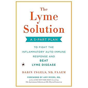 The Lyme Solution: A 5-Part Plan to Fight the Imflammatory Auto-Immune Response and Beat Ly me Disease