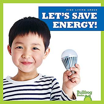 Let's Save Energy! (Kids Living Green)