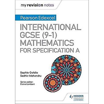 My Revision Notes: International GCSE (9-1) Mathematics for Pearson Edexcel Specification A (My� Revision Notes)