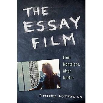 The Essay Film From Montaigne After Marker by Corrigan & Timothy