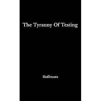 Die Tyrannei des Testens von Hoffmann & Banesh