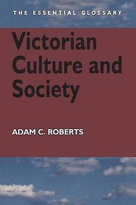 Victorian Culture and Society by Roberts & Adam C.