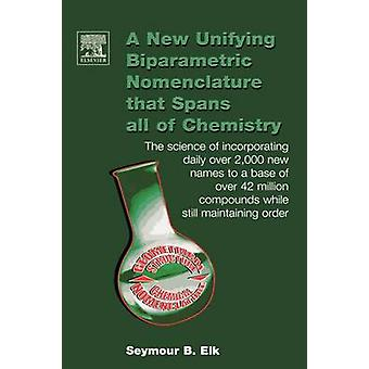 A   New Unifying Biparametric Nomenclature That Spans All of Chemistry The Science of Incorporating Daily Over 2000 New Names to a Base of Over 42 M by Elk & Seymour