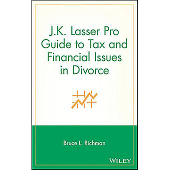 J.K. Lasser Pro Guide to Tax and Financial Issues in Divorce by Richman & Bruce L.