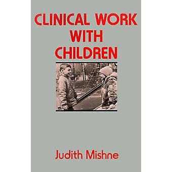 Clinical Work with Children by Mishne & Judith Marks