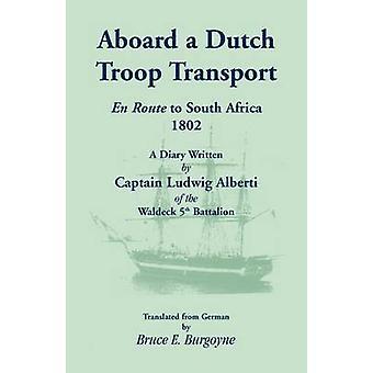 Aan boord van een Nederlandse troepen een dagboek geschreven door kapitein Ludwig Alberti van het Waldeck 5e Bataljon door Burgoyne & Bruce E. vervoer