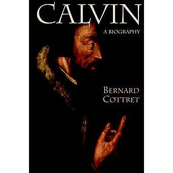 Calvin A Biography by Cottret & Bernard