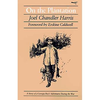 On the Plantation A Story of a Georgia Boys Adventures During the War by Harris & Joel Chandler
