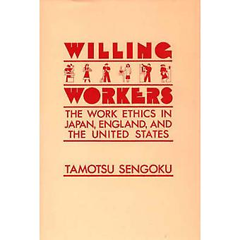 Willing Workers The Work Ethics in Japan England and the United States by Sengoku & Tamotsu