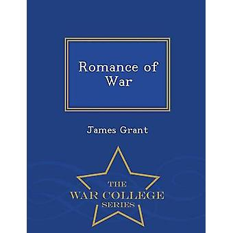 Romance of War  War College Series by Grant & James