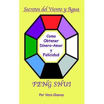 Feng Shui The Spanish Language Guide to a Better Life Feng Shui Un Manual Muy Ameno y F225cil de Usar Para El P250blico His by Chaves & Vera