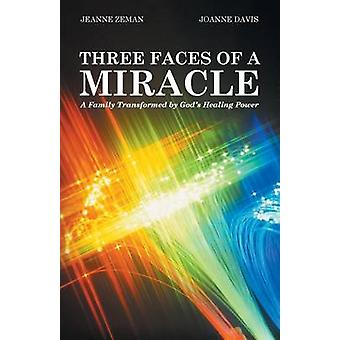Three Faces of a Miracle A Family Transformed by Gods Healing Power by Zeman & Jeanne
