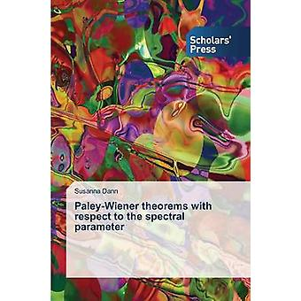 PaleyWiener Theorems with Respect to the Spectral Parameter by Dann Susanna