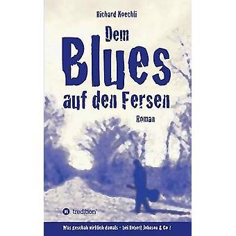 Dem Blues auf den Fersen by Koechli & Richard