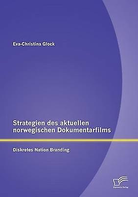 Strategien des aktuellen norwegischen Dokumentarfilms Diskretes Nation Branding by Glock & EvaChristina