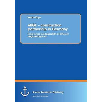 Arge  Construction Partnership in Germany Legal Issues in Cooperation of Different Engineering Firms by Kaya & Kenan