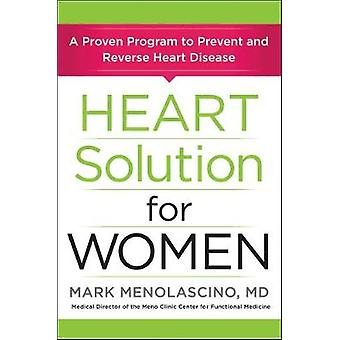 Heart Solution for Women - A Proven Program to Prevent and Reverse Hea