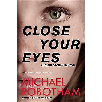 Close Your Eyes by Michael Robotham - 9780316267953 Book