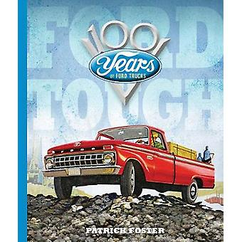 Ford Tough - 100 Years of Ford Trucks by Patrick Foster - 978076035217