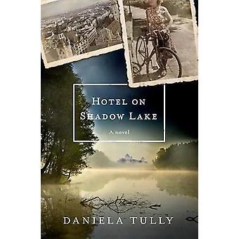 Hotel on Shadow Lake by Daniela Tully - 9781250126962 Book