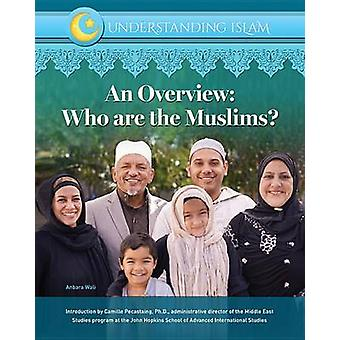 An Overview - Who are the Muslims? by Anbara Wali - 9781422236772 Book