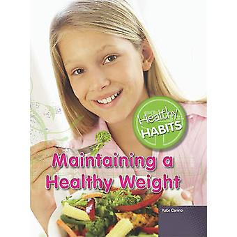 Maintaining a Healthy Weight by Kate Canino - 9781435894396 Book