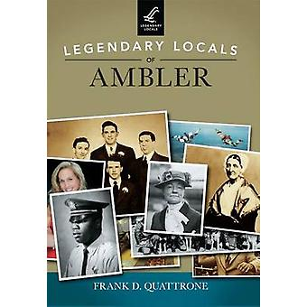 Legendary Locals of Ambler by Frank D Quattrone - 9781467101950 Book