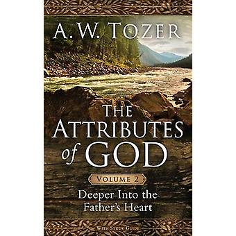 The Attributes of God - Volume 2 - Deeper Into the Father's Heart by A
