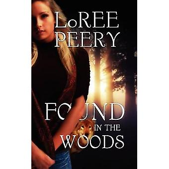 Found in the Woods by LoRee Peery - 9781611161717 Book