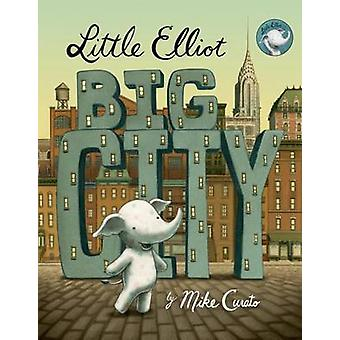 Little Elliot - Big City by Mike Curato - Mike Curato - 9781627796989
