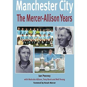 Manchester City - The Mercer-Allison Years by Ian Penney - 97817809123